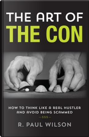The Art of the Con by R. Paul Wilson