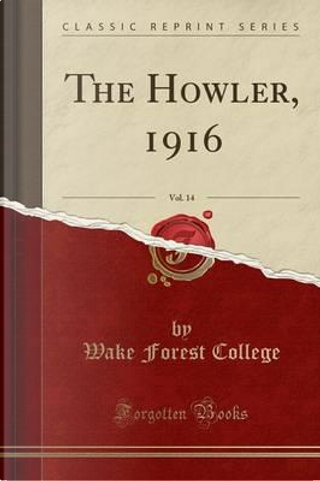 The Howler, 1916, Vol. 14 (Classic Reprint) by Wake Forest College