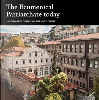 The Ecumenical Patriarchate Today by John Chryssavgis