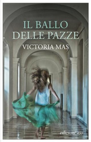 Il ballo delle pazze by Victoria Mas