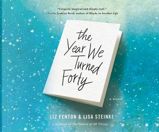 The Year We Turned Forty by Liz Fenton