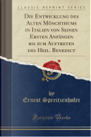 Die Entwicklung des Alten Mönchthums in Italien von Seinen Ersten Anfängen bis zum Auftreten des Heil. Benedict (Classic Reprint) by Ernest Spreitzenhofer