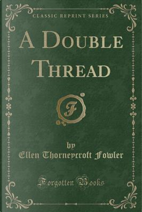 A Double Thread (Classic Reprint) by Ellen Thorneycroft Fowler