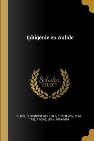 Iphigénie En Aulide by Jean Baptiste Racine