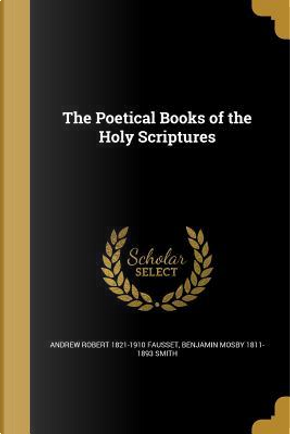 POETICAL BKS OF THE HOLY SCRIP by Andrew Robert 1821-1910 Fausset