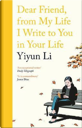 Dear Friend, From My Life I Write to You in Your Life by Yiyun Li
