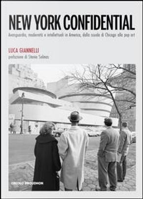 New York Confidential. Avanguardia, modernità e intellettuali in America, dalla scuola di Chicago alla pop art by Luca Giannelli