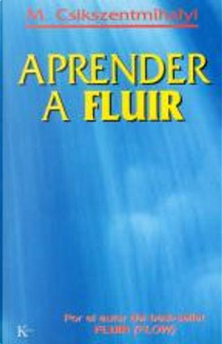 Aprender a Fluir by Mihaly Csikszentmihalyi