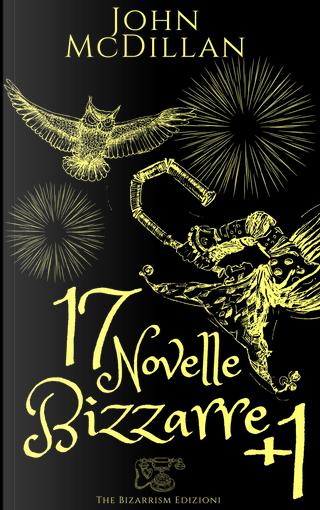 17 novelle bizzarre +1 by John McDillan