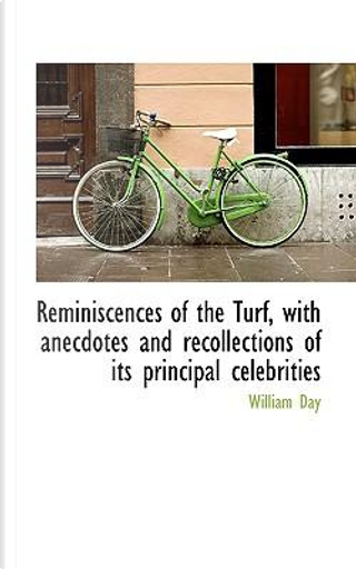 Reminiscences of the Turf, with Anecdotes and Recollections of Its Principal Celebrities by William Day