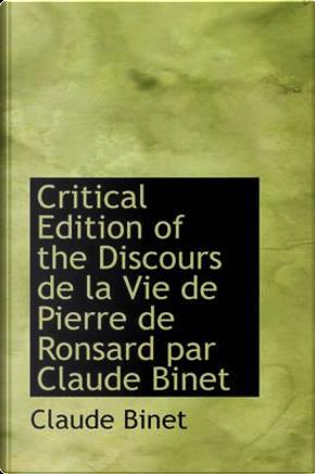 Discours De La Vie De Pierre De Ronsard Par Claude Binet by Claude Binet