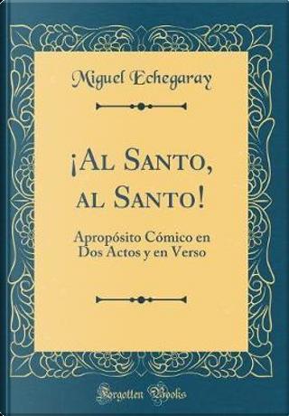 ¡Al Santo, al Santo! by Miguel Echegaray