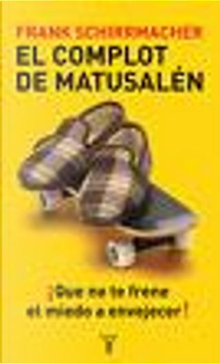 El complot de Matusalén by Frank Schirrmacher