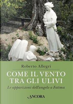 Come il vento tra gli ulivi. Le apparizioni dell'angelo a Fatima by Roberto Allegri
