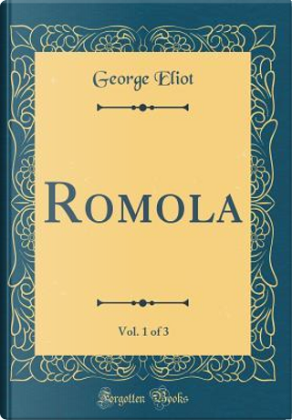 Romola, Vol. 1 of 3 (Classic Reprint) by George Eliot