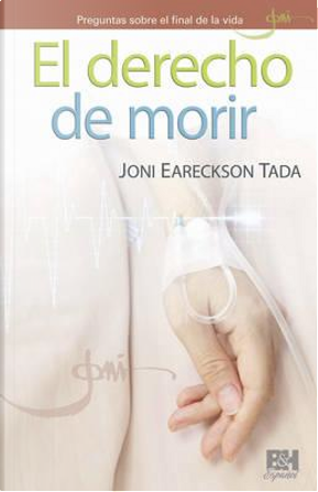 El derecho de morir / The right to die by Joni Eareckson Tada