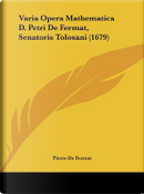 Varia Opera Mathematica D. Petri de Fermat, Senatoris Tolosani (1679) by Pierre De Fermat
