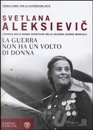 La guerra non ha un volto di donna by Svetlana Aleksievič
