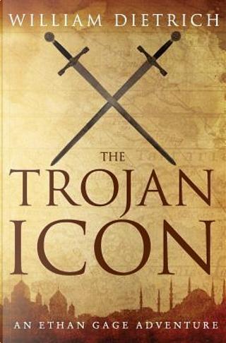 The Trojan Icon by William DIETRICH