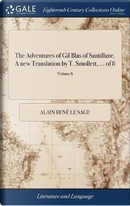 The Adventures of Gil Blas of Santillane. a New Translation by T. Smollett, ... of 8; Volume 8 by Alain Rene Le Sage