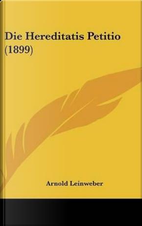 Die Hereditatis Petitio (1899) by Arnold Leinweber