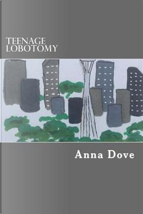 Teenage Lobotomy by Anna L. Dove