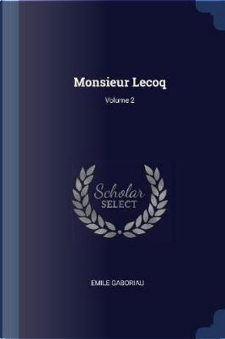Monsieur Lecoq; Volume 2 by Émile Gaboriau