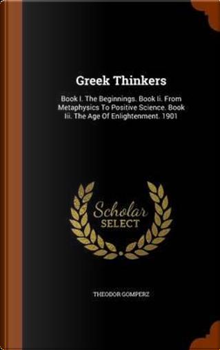 Greek Thinkers by Theodor Gomperz