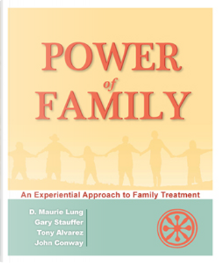 Power of Family by Tony Alvarez, Gary Stauffer, D. Maurie Lung, John Conway