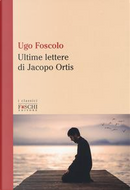 Le ultime lettere di Jacopo Ortis by Ugo Foscolo