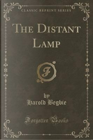 The Distant Lamp (Classic Reprint) by Harold Begbie