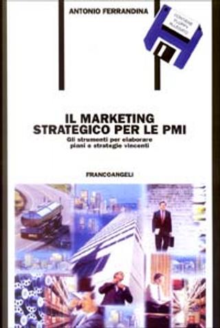 Il marketing strategico per le PMI by Antonio Ferrandina