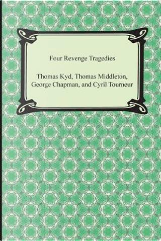Four Revenge Tragedies by Thomas Kyd