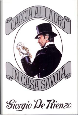Caccia al ladro in Casa Savoia by Giorgio De Rienzo