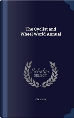 The Cyclist and Wheel World Annual by C W Nairn