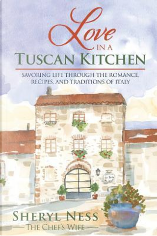 Love in a Tuscan Kitchen by Sheryl Ness