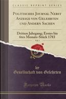 Politisches Journal Nebst Anzeige Von Gelehrten Und Andern Sachen, Vol. 1 by Gesellschaft Von Gelehrten