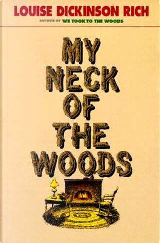 My Neck of the Woods by Louise Dickinson Rich