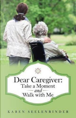 Dear Caregiver by Karen Seelenbinder