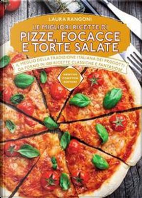 Le migliori ricette di pizze, focacce e torte salate by Laura Rangoni