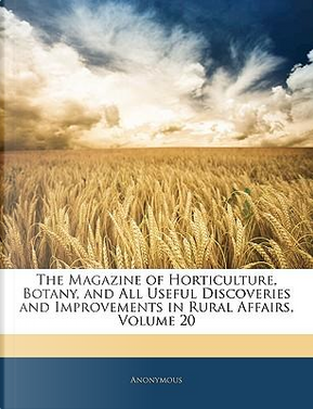 The Magazine of Horticulture, Botany, and All Useful Discoveries and Improvements in Rural Affairs, Volume 20 by ANONYMOUS