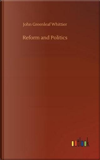 Reform and Politics by John Greenleaf Whittier