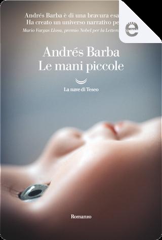 Le mani piccole by Andrés Barba