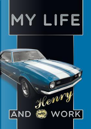My Life and Work an Autobiography of Henry Ford by Henry Ford