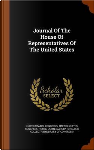 Journal of the House of Representatives of the United States by Professor United States Congress