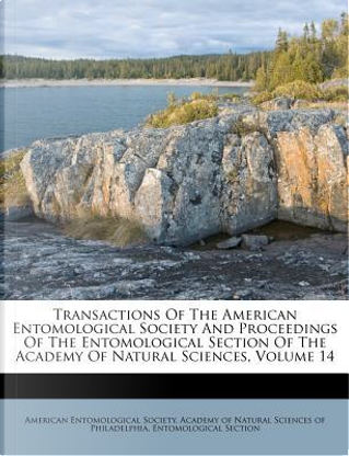 Transactions of the American Entomological Society and Proceedings of the Entomological Section of the Academy of Natural Sciences, Volume 14 by American Entomological Society