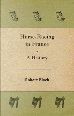 Horse-Racing in France - A History by Robert Black