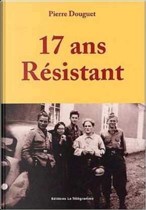 17 ans, résistant by Pierre Douguet