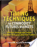 Timing Techniques for Commodity Futures Markets by Colin Alexander