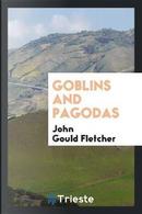 Goblins and Pagodas by John Gould Fletcher